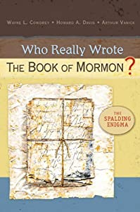 Who Really Wrote the Book of Mormon?: The Spalding Enigma: Wayne L. Cowdrey, Howard A. Davis, Arthur Vanick: 9780758605276: Amazon.com: Books