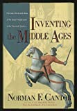 Inventing the Middle Ages: The Lives, Works, and Ideas of the Great Medievalists of the Twentieth Century (0688094066) by Cantor, Norman F