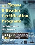 img - for The NIOSH B Reader Certification Program: Looking into the Future book / textbook / text book