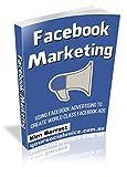 Facebook Marketing: Using Facebook Advertising to Create World Class Facebook Ads (facebook marketing, facebook advertising, facebook ads, advertising ... marketing on facebook, facebook, marketing)
