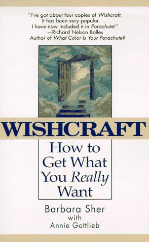 Wishcraft : How to Get What You Really Want, ANNIE GOTTLIEB, BARBARA SHER