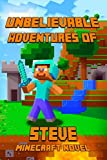 img - for Unbelievable Adventures of Steve An Aventure About Minecraft: A Novel About Minecraft: Marvelous Adventure Story of Steve. Steve's Minecraft ... The Masterpiece for all Miencraft Fans! book / textbook / text book