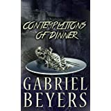 "Contemplations of Dinner (A Collection of Dark Tales)von ""Gabriel Beyers"""