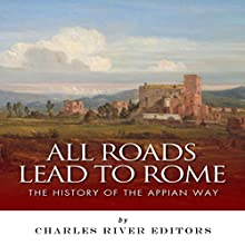 All Roads Lead to Rome: The History of the Appian Way Audiobook by  Charles River Editors Narrated by Kenneth Ray