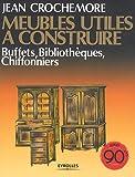 echange, troc Jean Crochemore - Meubles utiles à construire, T5 : Buffets, bibliothèques, chiffonniers