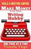 img - for Make Money from Your Writing Hobby - One Page at a Time (Build a Writing Empire) book / textbook / text book