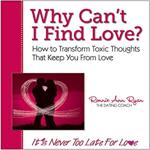 Why Can't I Find Love?: How to Transform Toxic Thoughts That Keep You from Love | [Ronnie Ann Ryan]