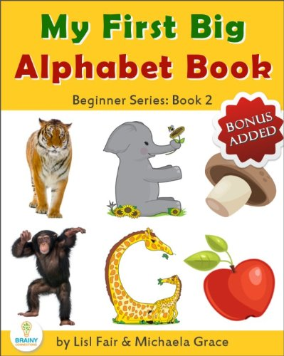 My First Big Alphabet Book: Animals, Fruits and Vegetables from A-Z (Beginner Series: Book 2) Lisl Fair and Michaela Grace