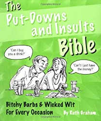 The Putdowns and Insults Bible: Bitchy Barbs and Wicked Wit for Every Occasion
