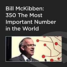 Bill McKibben: 350 The Most Important Number in the World  by Bill McKibben Narrated by Bill McKibben