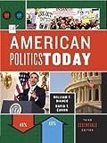American Politics Today (Third Essentials Edition)