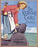 The Fossil Girl: Mary Anning's Dinosaur Discovery (1845077326) by Brighton, Catherine