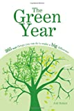 The Green Year: 365 Small Things You Can Do to Make a Big Difference