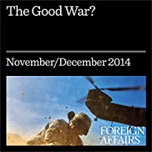 The Good War? (Foreign Affairs): What Went Wrong in Afghanistan - and How to Make It Right (       UNABRIDGED) by Peter Tomsen Narrated by Kevin Stillwell