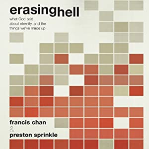 Erasing Hell: What God Said about Eternity, and the Things We Made Up | [Francis Chan, Preston Sprinkle]