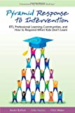 Pyramid Response to Intervention: RTI, Professional Learning Communities, and How to Respond When Kids Don