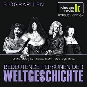 Bedeutende Personen der Weltgeschichte: Molière / Ludwig XIV. / Sir Isaac Newton / Maria Sibylla Merian Hörbuch