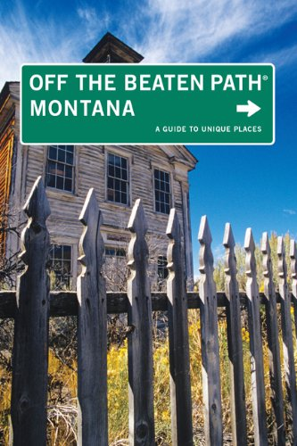 Montana Off the Beaten Path, 8th: A Guide to Unique Places (Off the Beaten Path Series)