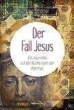 Der Fall Jesus: Ein Journalist auf der Suche nach der Wahrheit.