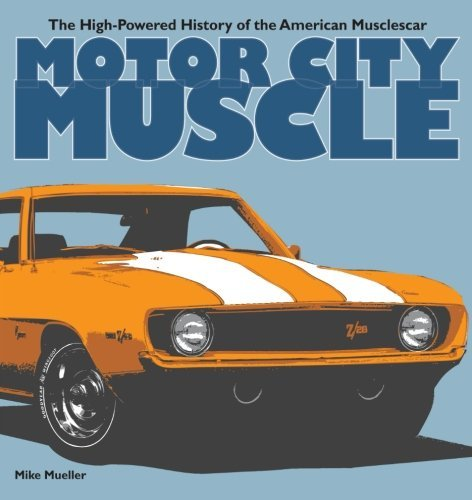 Motor City Muscle: The High-Powered History of the American Musclecar by Mike Mueller (2011-02-11)