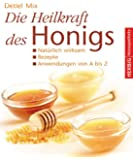 Die Heilkraft des Honigs: Natürlich wirksam – Rezepte – Anwendungen von A - Z