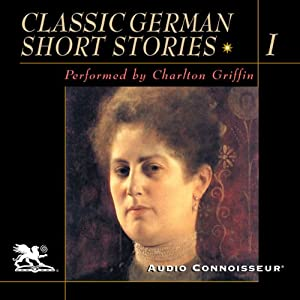 Classic German Short Stories, Volume 1 | [Johann Wolfgang von Goethe, Friedrich Schiller, Johann Peter Hebel, Hugo von Hofmannsthal, Friedo Lampe, Arthur Schnitzler, Thomas Mann]
