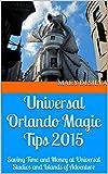 Universal Orlando Magic Tips 2015: Saving Time and Money at Universal Studios and Islands of Adventure (Orlando Saving Wizard Series)