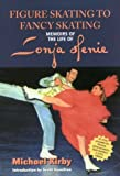 Figure Skating to Fancy Skating-Memoirs of the Life of Sonja Henie (157197220X) by Kirby, Michael