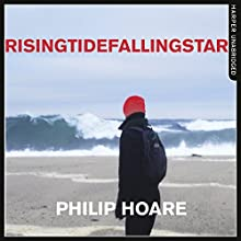RISINGTIDEFALLINGSTAR Audiobook by Philip Hoare Narrated by Peter Noble
