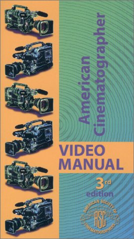 American Cinematographer Video Manual 3RD Edition