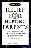 img - for Relief For Hurting Parents: How To Fight For The Lives Of Teenagers: How To Prepare Younger Children For Less Dangerous Journeys Through Teenage Years book / textbook / text book