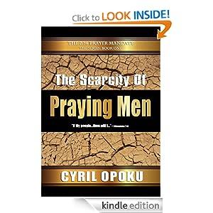 The Scarcity of Praying Men (The 7:14 Prayer Mandate) Cyril Opoku