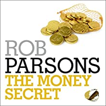 The Money Secret Audiobook by Rob Parsons Narrated by Charles Collingwood, Jane Collingwood, Judy Bennett, Rob Parsons