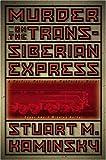 Murder On The Trans-Siberian Express: A Portifry Petrovich Rostinikov Novel