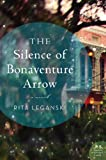 The Silence of Bonaventure Arrow: A Novel by Rita Leganski