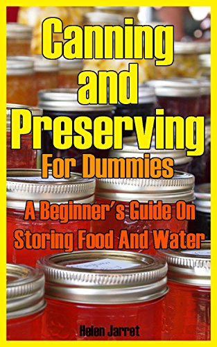 Canning and Preserving for Dummies: A Beginner's Guide On Storing Food And Water: (How To Store Food And Water, Jar Food) (Survival Series) by Helen Jarret