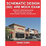 Schematic Design (SD) ARE Mock Exam (Architect Registration Exam): ARE Overview, Exam Prep Tips, Graphic Vignettes, Solutions and Explanationsby Gang Chen