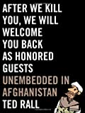 After We Kill You, We Will Welcome You Back as Honored Guests: Unembedded in Afghanistan (0809023407) by Rall, Ted
