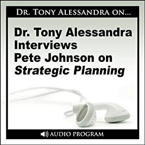 Dr. Tony Alessandra Interviews Pete Johnson on Strategic Planning Speech