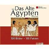 Das Alte �gypten: 100 Bilder - 100 Fakten: Wissen auf einen Blick
