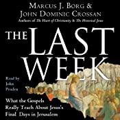 The Last Week: What the Gospels Really Teach About Jesus's Final Days in Jerusalem | [Marcus J. Borg, John Dominic Crossan]