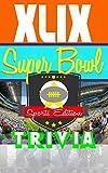 Super Bowl XLIX Interactive Football Trivia: Football Sports Trivia Quiz Game - Super Bowl 49 (Awesome Interactive Trivia Games Book 1)