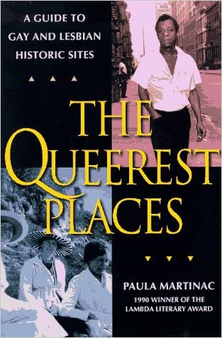 The Queerest Places: A National Guide to Gay and Lesbian Historic Sites written by Paula Martinac