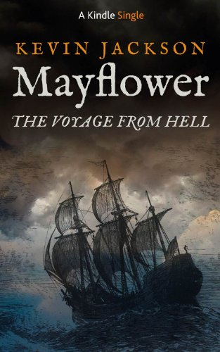Kevin Jackson - Mayflower:The Voyage from Hell (Kindle Single) (English Edition)