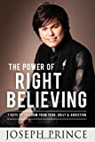 img - for The Power of Right Believing: 7 Keys to Freedom from Fear, Guilt, and Addiction book / textbook / text book