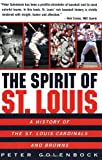 The Spirit of St. Louis: A History of the St. Louis Cardinals and Browns (0380798808) by Golenbock, Peter