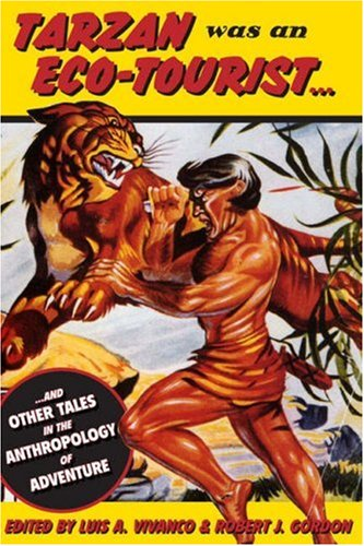 Tarzan Was an Eco-tourist: .. and Other Tales in the Anthropology of Adventure