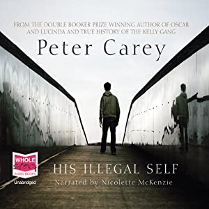 His Illegal Self | [Peter Carey]