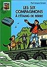 Les Six Compagnons, tome 40 : Les Six Compagnons à l'étang de Berre par Bonzon