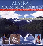 Alaska s Accessible Wilderness: A Traveler s Guide to AK State Parks